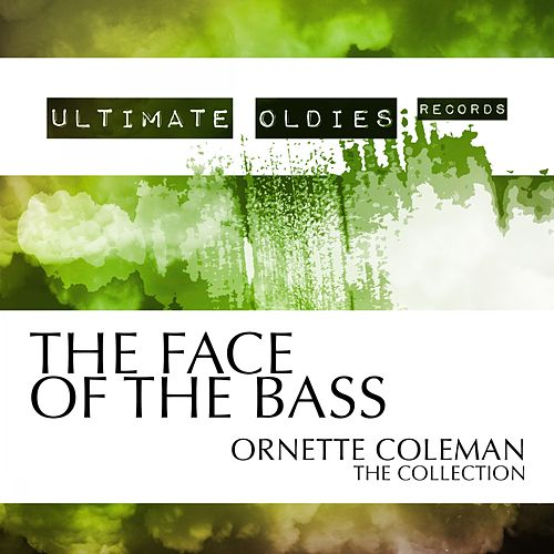 Ultimate Oldies: The Face of the Bass (Ornette Coleman - The Collection) von Ornette Coleman
