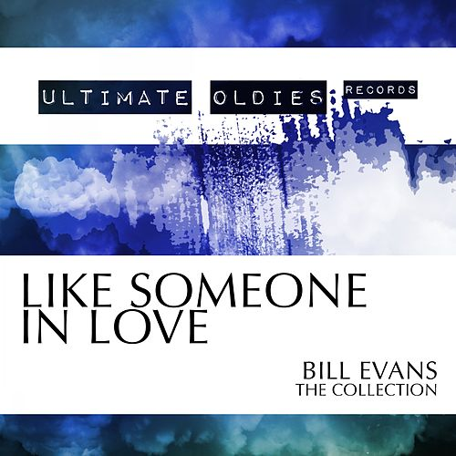 Ultimate Oldies: Like Someone in Love (Bill Evans - The Collection) von Bill Evans
