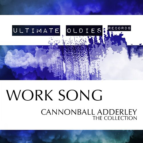 Ultimate Oldies: Work Song (Cannonball Adderley - The Collection) von Cannonball Adderley