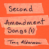 Second Amendment Songs, Vol. 1 by Tony Alderman