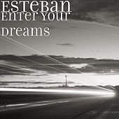 Enter Your Dreams by Esteban