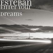 Enter Your Dreams by Esteban