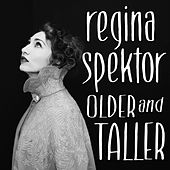 Older and Taller by Regina Spektor