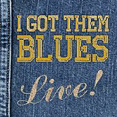 I Got Them Blues, Live! by Various Artists