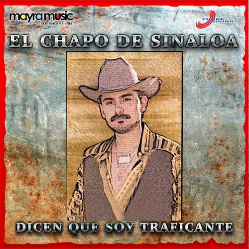 Dicen Que Soy Traficante by El Chapo De Sinaloa