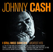 I Still Miss Someone - Greatest Hits by Johnny Cash