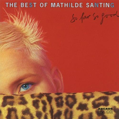 So Far So Good: The Best of Mathilde Santing by Mathilde Santing