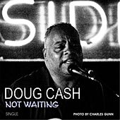 Not Waiting by Doug Cash