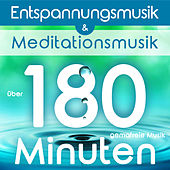 Entspannungsmusik und Meditationsmusik - über 180 Minuten gemafreie Musik by Various Artists