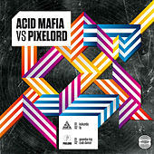 Acid Mafia vs Pixelord by Various Artists