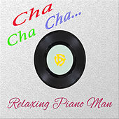 Cha Cha Cha...(Instrumental) by Relaxing Piano Man