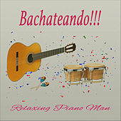 Bachateando!!! (Instrumental) by Relaxing Piano Man