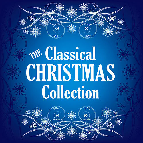 The Classical Christmas Collection by Various Artists