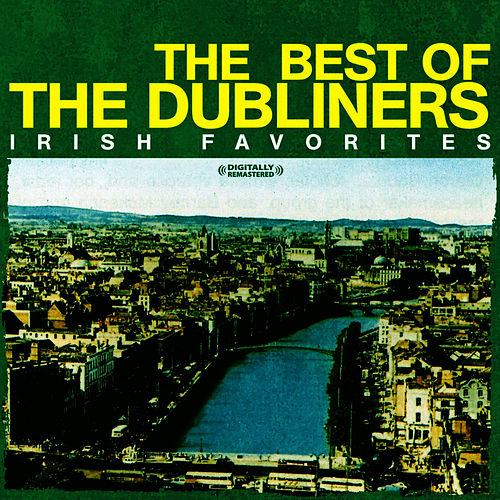The Best Of The Dubliners - Irish Favorites (Digitally Remastered) by Dubliners