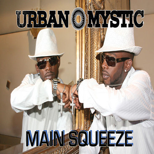 Main Squeeze by Urban Mystic