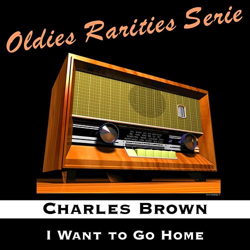 I Want to Go Home von Charles Brown