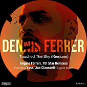 Touched the Sky (Remixes) by Dennis Ferrer
