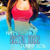 Hot Electro House Tunes 2016 by Various Artists