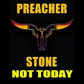 Not Today by Preacher Stone