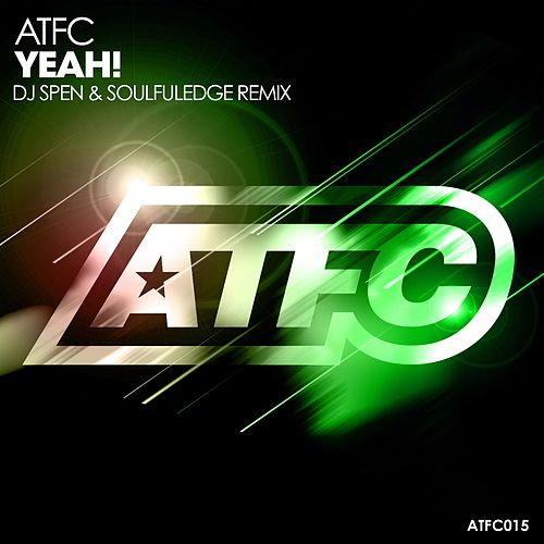 Yeah! (DJ Spen and Soulfuledge Remix) by ATFC