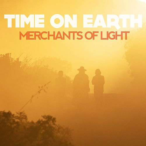 Time on Earth by Merchants of Light