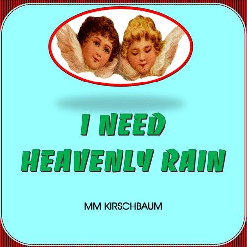 I Need Heavenly Rain by MM Kirschbaum