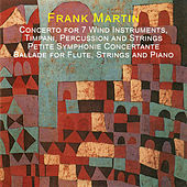 Martin: Concerto for 7 Wind Instruments, Timpani, Percussion and Strings - Petite Symphonie Concertante - Ballade for Flute, Strings and Piano by Various Artists