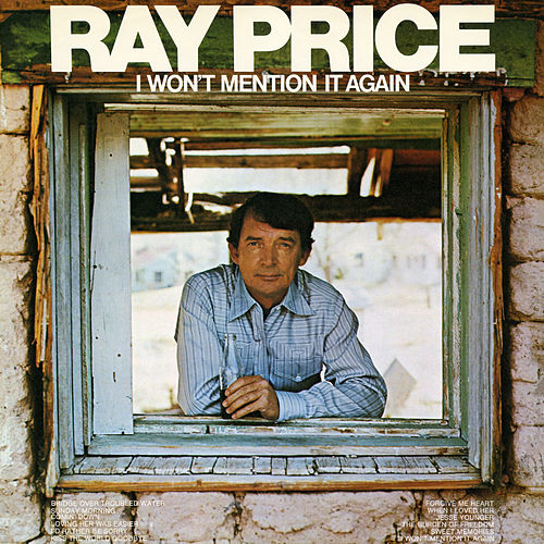I Won't Mention It Again by Ray Price