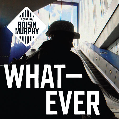 Whatever by Roisin Murphy