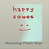 Happy Songs (Instrumental) by Relaxing Piano Man