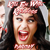 Kill 'em With Kindness (Parody) by Bart Baker