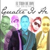 Greater Is He by El Trio De Hoy