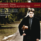 Korngold: Violin Concertos - Conus: Much Ado About Nothing & Élégie by Thomas Albertus Irnberger