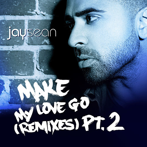 Make My Love Go (The Remixes, Pt.2) by Jay Sean