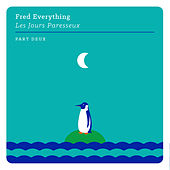 Les jours paresseux, part deux by Fred Everything