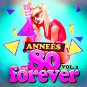 Années 80 Forever, Vol. 2 (Le meilleur des tubes) by Various Artists