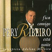 Fica Comigo Esta Noite (Pery Ribeiro interpreta Adelino Moreira) by Pery Ribeiro