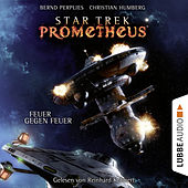 Feuer gegen Feuer - Star Trek Prometheus, Teil 1 von Bernd Perplies Christian Humberg