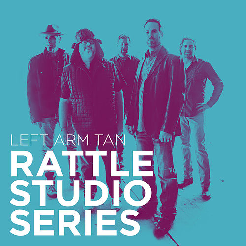 Rattle Studio Series 8-5-2016 by Left Arm Tan