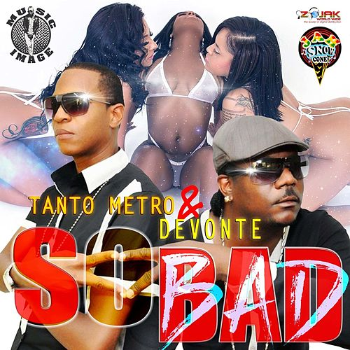So Bad-Single by Tanto Metro & Devonte