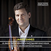 J.S. Bach: The Six Sonatas & Partitas for Solo Violin by James Ehnes