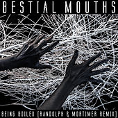 Being Boiled (Randolph & Mortimer Remix) by Bestial Mouths