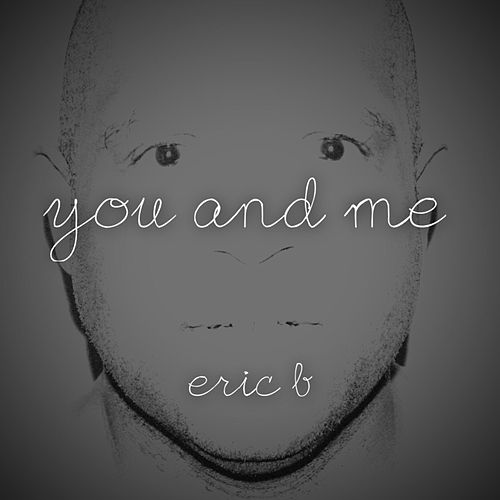 You and Me - Single by Eric B