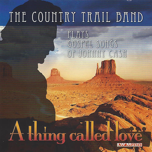 A Thing Called Love by Country Trail Band