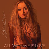 All We Have Is Love by Sabrina Carpenter