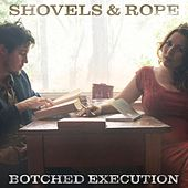 Botched Execution by Shovels & Rope