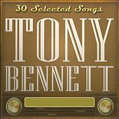 30 Selected Songs, Tony Bennett by Tony Bennett