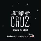 Como si Nada by Santiago Cruz