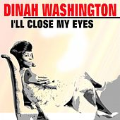 I'll Close My Eyes von Dinah Washington