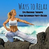 Ways to Relax - Spa Massage Therapie Yoga Oefeningen Party Muziek met Easy Listening Chill Instrumentale Techno House Geluiden by Chillout Lounge Music Collective